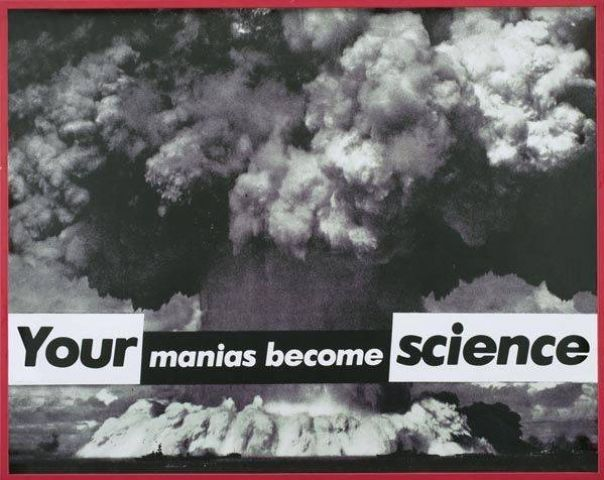 Kruger, Your Manias Become Science 1980s